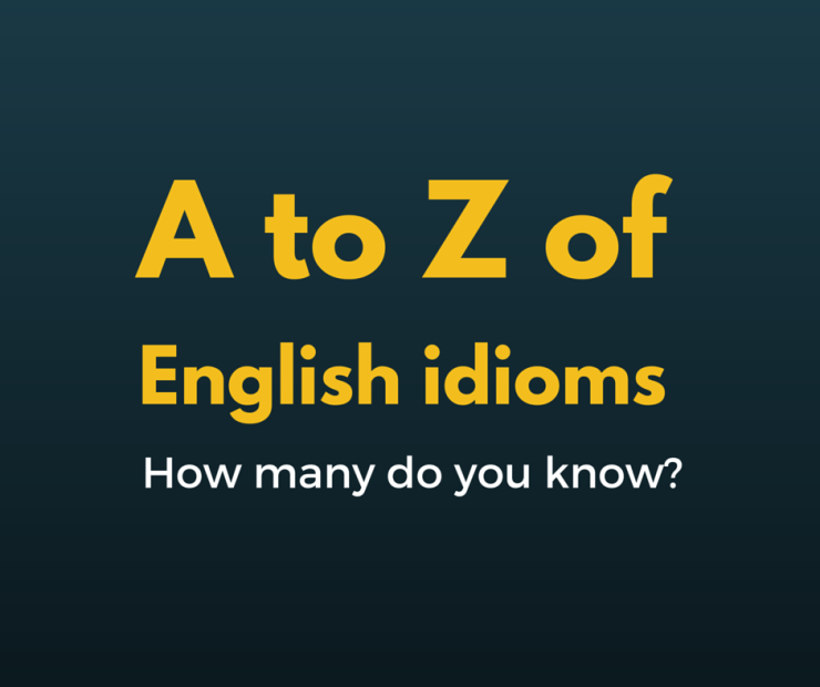 A to Z of English Idioms
